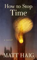 Cover image for How to stop time : a novel
