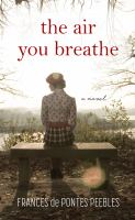 Cover image for The air you breathe : a novel