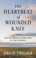 Cover image for The heartbeat of Wounded Knee : native America from 1890 to the present