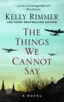 Cover image for The things we cannot say : a novel