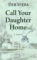 Cover image for Call your daughter home : a novel