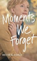 Cover image for Moments we forget : a novel