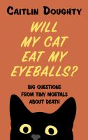 Cover image for Will my cat eat my eyeballs? : big questions from tiny mortals about death