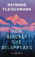 Cover image for How quickly she disappears : a novel