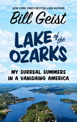 Cover image for Lake of the Ozarks : my surreal summers in a vanishing America