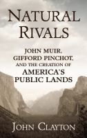 Cover image for Natural rivals : John Muir, Gifford Pinchot, and the creation of America's public lands