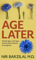 Cover image for Age later : health span, life span, and the new science of longevity