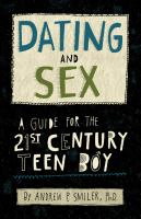 Cover image for Dating and sex : a guide for the 21st century teen boy