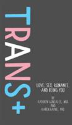 Cover image for Trans+ : love, sex, romance, and being you