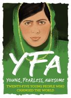 Cover image for YFA : young, fearless, awesome : twenty-five young people who changed the world.