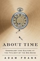 Cover image for About time : cosmology and culture at the twilight of the big bang