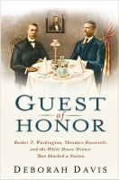 Cover image for Guest of honor : Booker T. Washington, Theodore Roosevelt, and the White House dinner that shocked a nation
