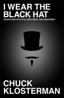 Cover image for I wear the black hat : grappling with villains (real and imagined)