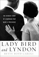 Cover image for Lady Bird and Lyndon : the hidden story of a marriage that made a president