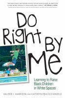 Cover image for Do right by me : learning to raise Black children in White spaces
