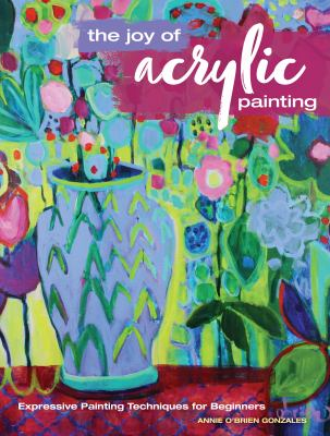 Cover image for The joy of acrylic painting : expressive painting techniques for beginners
