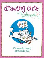 Cover image for Drawing cute with Katie Cook : 200+ lessons for drawing super adorable stuff