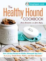 Cover image for The healthy hound cookbook : over 125 easy recipes for healthy, homemade dog food, including grain-free, paleo, and raw recipes!