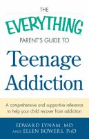 Cover image for The everything parent's guide to teenage addiction : a comprehensive and supportive reference to help your child recover from addiction