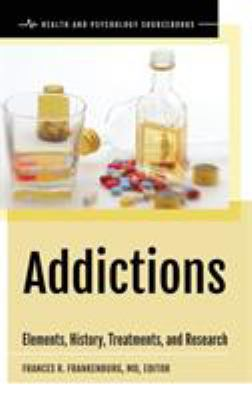 Cover image for Addictions : elements, history, treatments, and research
