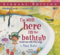 Cover image for I'm still here in the bathtub brand new silly dilly songs