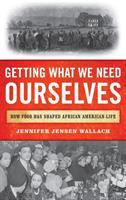 Cover image for Getting what we need ourselves : how food has shaped African American life