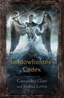 Cover image for The shadowhunter's codex : being a record of the ways and laws of the Nephilim, the chosen of the Angel Raziel