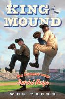 Cover image for King of the mound : my summer with Satchel Paige