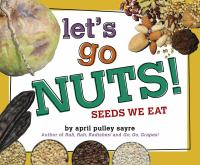 Cover image for Let's go nuts! : seeds we eat
