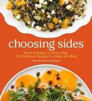 Cover image for Choosing sides : from holidays to every day, 130 delicious recipes to make the meal