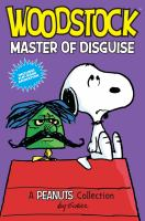 Cover image for Peanuts. Woodstock, master of disguise : a Peanuts collection