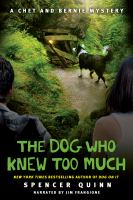 Cover image for The dog who knew too much : a Chet and Bernie mystery