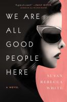 Cover image for We are all good people here : a novel