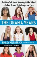 Cover image for The drama years : real girls talk about surviving middle school-- bullies, brands, body image, and more