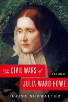 Cover image for The civil wars of Julia Ward Howe : a biography