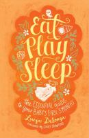 Cover image for Eat, play, sleep : the essential guide to your baby's first three months