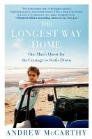 Cover image for The longest way home : one man's quest for the courage to settle down