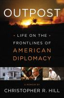 Cover image for Outpost : life on the frontlines of American diplomacy : a memoir