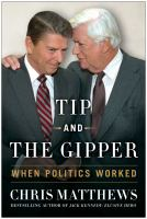 Cover image for Tip and the Gipper : when politics worked