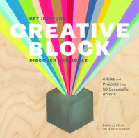 Cover image for Creative block : get unstuck, discover new ideas : advice and projects from 50 successful artists