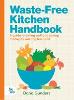 Cover image for Waste-free kitchen handbook : a guide to eating well and saving money by wasting less food