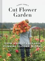 Cover image for Floret Farm's cut flower garden : grow, harvest & arrange stunning seasonal blooms