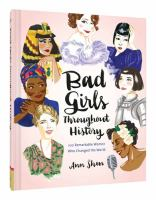 Cover image for Bad girls throughout history : 100 remarkable women who changed the world