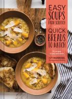 Cover image for Easy soups from scratch with quick breads to match : 70 recipes to pair and share