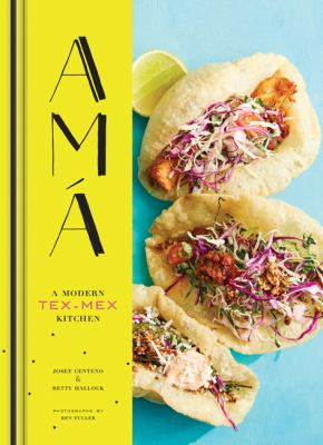 Cover image for Amá : a modern Tex-Mex kitchen