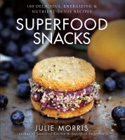 Cover image for Superfood snacks : 100 delicious, energizing & nutrient-dense recipes