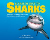 Cover image for Please be nice to sharks : fascinating facts about the ocean's most misunderstood creatures
