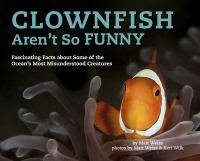 Cover image for Clownfish aren't so funny : fascinating facts about some of the ocean's most misunderstood creatures