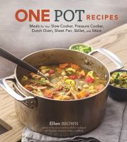 Cover image for One pot recipes : meals for your slow cooker, pressure cooker, dutch oven, sheet pan, skillet, and more