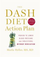 Cover image for The DASH diet action plan : proven to lower blood pressure and cholesterol without medication
